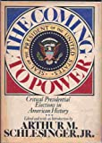 The Coming to Power: Critical presidential elections in American history (0070553289) by Schlesinger, Arthur Meier