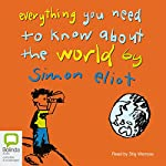 Everything You Need to Know About the World | Simon Eliot