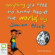 Everything You Need to Know About the World Audiobook by Simon Eliot Narrated by Stig Wemyss