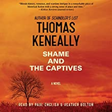 Shame and the Captives: A Novel (       UNABRIDGED) by Thomas Keneally Narrated by Heather Bolton, Paul English