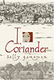 I, Coriander (1842552902) by Sally Gardner