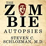 The Zombie Autopsies: Secret Notebooks from the Apocalypse | Steven C. Schlozman