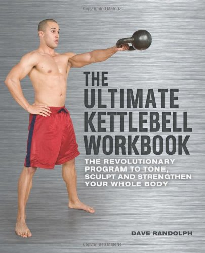 The Ultimate Kettlebells Workbook: The Revolutionary Program to Tone, Sculpt and Strengthen Your Whole Body PDF