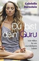 Du bist dein Guru: 108 Hilfen für ein wunderbares Leben