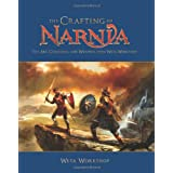 The Crafting Of Narnia: The Art, Creatures, and Weapons from Weta Workshopby Weta Workshop