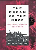 Allan Douglas English The Cream of the Crop: Canadian Aircrew, 1939-1945
