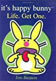 It's Happy Bunny: Life. Get One And other words of wisdom and junk that will make you wise or something.
