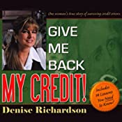 Give Me Back My Credit: One Woman's True Story of Surviving Credit Errors | [Denise Richardson]