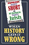 img - for Napoleon Wasn't Short (& St Patrick Wasn't Irish): When History Gets it Wrong book / textbook / text book