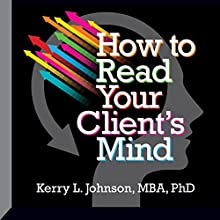 How to Read Your Client's Mind (       UNABRIDGED) by Kerry Johnson Narrated by Kerry Johnson