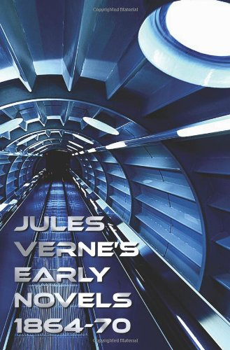 Jules Verne's Early Novels 1864-70, Unabridged, a Journey to the Center of the Earth, from the Earth to the Moon, Round the Moon, the English at the N