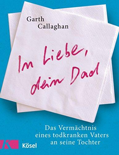 In Liebe, dein Dad: Das Vermächtnis eines todkranken Vaters an seine Tochter (German Edition)