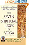The Seven Spiritual Laws of Yoga: A P...