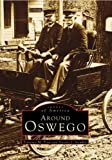 img - for Oswego, Around (NY) (Images of America) book / textbook / text book