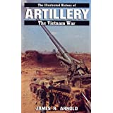 The Illustrated History of ARTILLERY THE VIETNAM WARby James R. Arnold