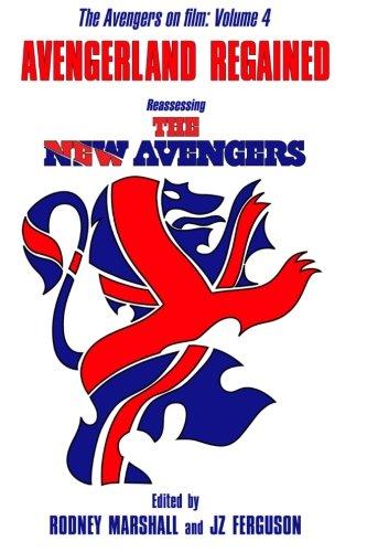 Avengerland Regained: Reassessing The New Avengers: The Avengers on Film Volume 4