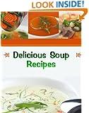 Delicious Soup Recipes (Delicious Recipes Book 1)