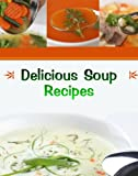 Delicious Soup Recipes (Delicious Recipes)