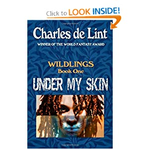 Under My Skin: Wildlings Book 1 (Volume 1) by Charles de Lint