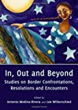 img - for In, Out and Beyond: Studies on Border Confrontation, Resolutions and Encounters [Hardcover] [2011] (Author) Antonio Medina-Rivera and Lee Wilberschied, Antonio Medina-Rivera, Lee Wilberschied book / textbook / text book