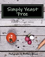 Simply Yeast Free: Living yeast free can be delicious. yeast free cookbook gluten free cookbook paleo cookbook low sodium cookbook primal cookbook scd cookbook from CreateSpace Independent Publishing Platform