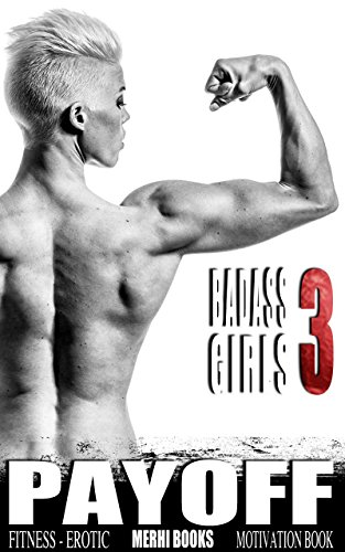 BADASS GIRLS 3 PAYOFF - Fitness Motivation - (Sexy Pictures Book Uncensored) Erotic, Bodybuilding & Krafttraining: Bodybuilding und Krafttraining BADASS ... Motivation , Strong Women (English Edition)