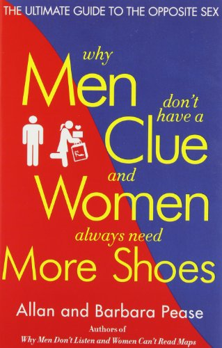 Why Men Don'T Have A Clue And Women Always Need More Shoes: The Ultimate Guide To The Opposite Sex front-361795