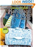 Sewing Stylish Handbags & Totes: Chic to Unique Bags & Purses That You Can Make