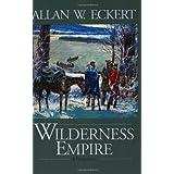Wilderness Empire: A Narrative (Winning of America Series) ~ Allan W. Eckert
