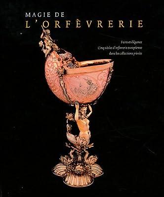 Magie de l'orfèvrerie : Volume 2, Faste et élégance, cinq siècles d'orfèvrerie européenne dans les collections privées