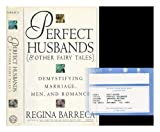 Perfect Husbands (& Other Fairy Tales): Demystifying Marriage, Men and Romance (0517595389) by Barreca, Regina