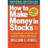 How to Make Money in Stocks:  A Winning System in Good Times and Bad, Fourth Edition ~ William J. O'Neil