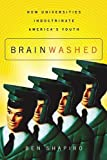 Brainwashed: How Universities Indoctrinate Americas Youth [Paperback] [2010] Ben Shapiro