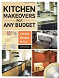 Kitchen Makeovers for Any Budget: Layout, Design, Build