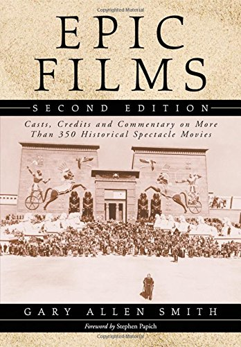 Epic Films: Casts, Credits and Commentary on Over 350 Historical Spectacle Movies, 2D Ed