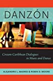 Danzón: Circum-Caribbean Dialogues in Music and Dance (Currents in Latin American and Iberian Music)