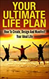 img - for Your Ultimate Life Plan - How To Create, Design And Manifest Your Ideal Life (Life Management, Life Planning, Life Planner, Goal Setting) book / textbook / text book