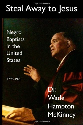 Steal Away to Jesus: The Story of Negro Baptists in the United States