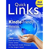 Quick Links, 2nd Edition - Kindle-friendly websites, free Kindle book pages, book borrowing, online games and important Kindle webpages in one single e-book! ~ Andreas Ceatos