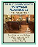 The Do-It-Yourself Guide To Hardwood Flooring II Pre-Finished: Everything you need to know to select, prep, and install pre-finished hardwood flooring.