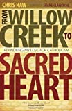 img - for From Willow Creek to Sacred Heart by Chris Haw (Oct 15 2012) book / textbook / text book