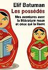 Les Possédés: Mes aventures avec la littérature russe et ceux qui la lisent par Batuman