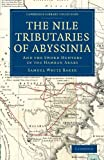 img - for The Nile Tributaries of Abyssinia: And the Sword Hunters of the Hamran Arabs (Cambridge Library Collection - African Studies) book / textbook / text book