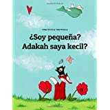 ¿Soy pequeña? Adakah saya kecil?: Libro infantil ilustrado español-malayo (Edición bilingüe)