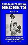 Dinosaur Training Secrets: Volume I: Exercises, Workouts and Training Programs