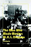img - for The Man Who Made Movies: Man Who Made Movies: W.K.L. Dickson book / textbook / text book