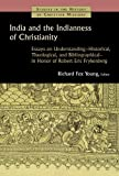 India and the Indianness of Christianity: Essays on Understanding -- Historical, Theological, and Bibliographical -- in Honor of Robert Eric Frykenberg (Studies in the History of Christian Missions)