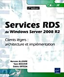 echange, troc Cédric ORTEGA, Yann BOUVIER Hervann ALLEGRE - Services RDS de Windows Server 2008 R2 - Clients légers : architecture et implémentation [2ème édition]