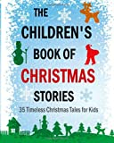 The Childrens Book of Christmas Stories: 35 Timeless Christmas Tales for Kids