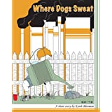 Where Dogs Sweat ~ Keith Blenman